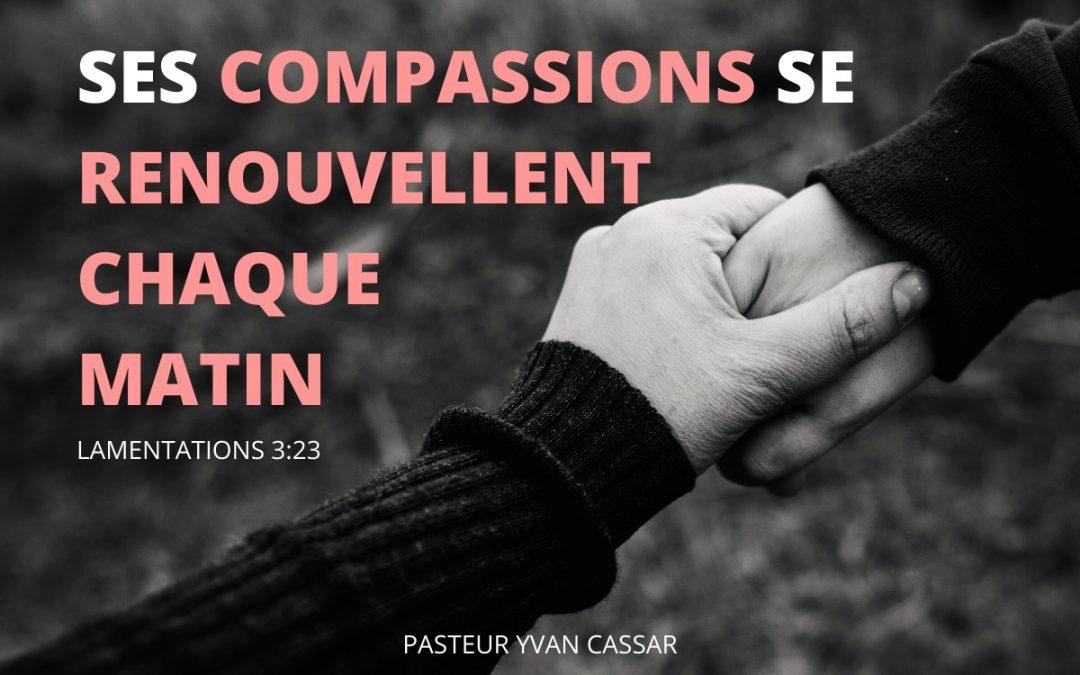 Ses compassions se renouvellent chaque matin