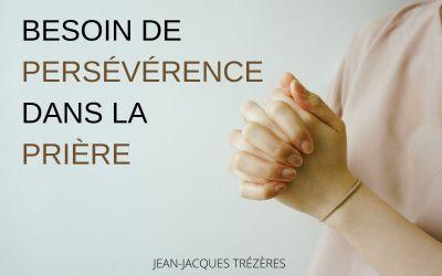 Besoin de persévérance  dans la prière