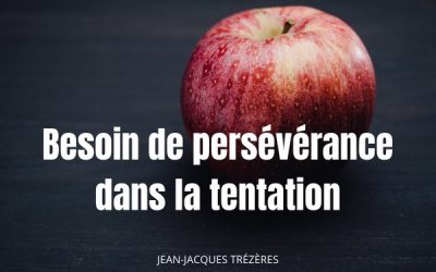 Besoin de persévérance dans la tentation